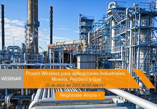 Proxim Wireless para aplicaciones Industriales: Minería, Petróleo y Gas