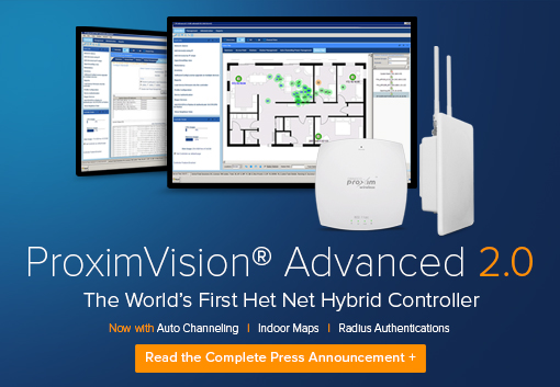 Proxim Announces Release of ProximVision® Advanced 2.0 Hybrid Controller