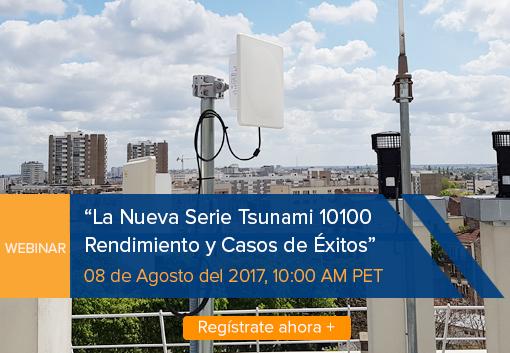 Webinar: La Nueva Serie Tsunami 10100, Rendimiento y Casos de Éxitos